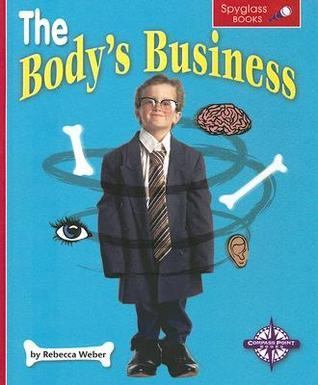 The Bodys Business (Spyglass Books: Life Science series) (Spyglass Books: Life Science)  by  Rebecca Weber