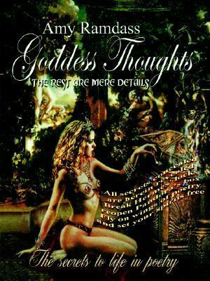 Goddess Thoughts the Rest Are Mere Details  by  amy ramdass