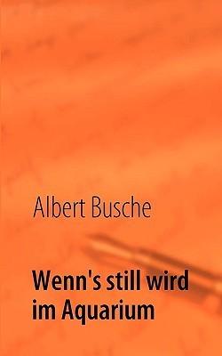 Wenn's still wird im Aquarium: Gedichte - humorvoll, besinnlich oder mit Fingerzeig  by  Albert Busche