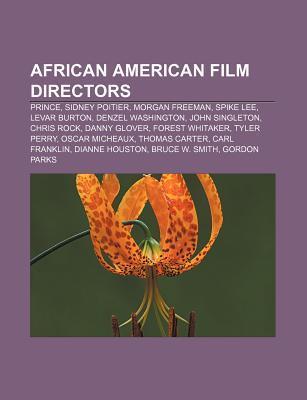 African American Film Directors: Prince, Sidney Poitier, Spike Lee, Le Var Burton, Denzel Washington, John Singleton, Chris Rock, Danny Glover  by  Books Group