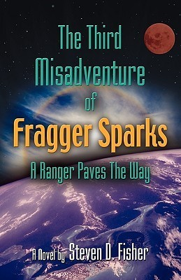 The Third Misadventure of Fragger Sparks: A Ranger Paves the Way  by  Steven Fisher