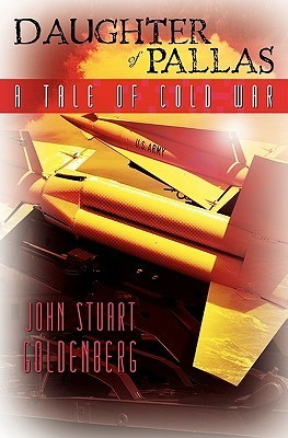 Daughter of Pallas: A Tale of Cold War  by  John Stuart Goldenberg