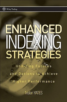 Enhanced Indexing Strategies: Utilizing Futures and Options to Achieve Higher Performance Tristan Yates