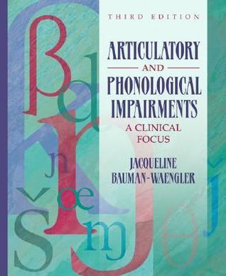 Articulatory and Phonological Impairments: A Clinical Focus  by  Jacqueline Bauman-Waengler