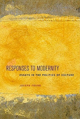 Responses to Modernity: Essays in the Politics of Culture  by  Joseph Frank