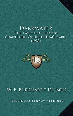 Darkwater: The Twentieth Century Completion of Uncle Toms Cabin (1920)  by  W.E.B. Du Bois