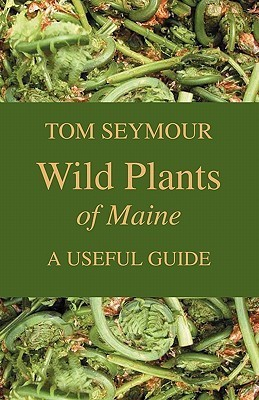 Wild Plants of Maine: A Useful Guide  by  Tom Seymour
