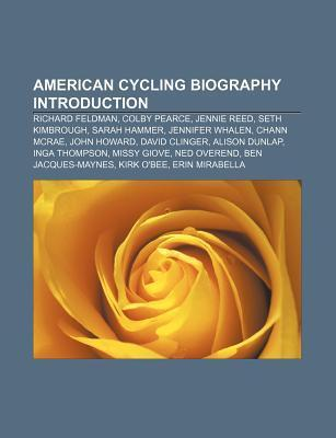 American Cycling Biography Introduction: Richard Feldman, Colby Pearce, Jennie Reed, Seth Kimbrough, Sarah Hammer, Jennifer Whalen, Chann McRae  by  Source Wikipedia