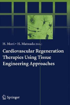 Cardiovascular Regeneration Therapies Using Tissue Engineering Approaches Hidezo Mori