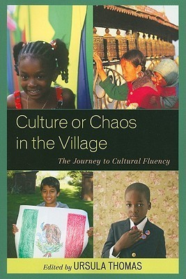 Culture or Chaos in the Village: The Journey to Cultural Fluency Ursula Thomas