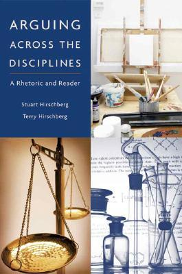 Arguing Across the Disciplines: A Rhetoric and Reader  by  Stuart Hirschberg