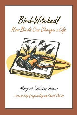 Bird-Witched!: How Birds Can Change a Life  by  Marjorie Valentine Adams