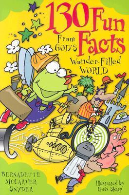 130 Fun Facts from Gods Wonder-Filled World Bernadette McCarver Snyder