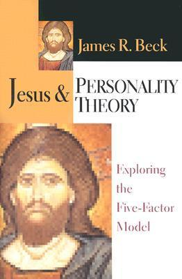 Jesus Personality Theory: Exploring the Five-Factor Model James R. Beck