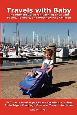 Take-Along Travels with Baby: Hundreds of Tips to Help During Travel with Your Baby, Toddler, or Preschooler  by  Shelly Rivoli