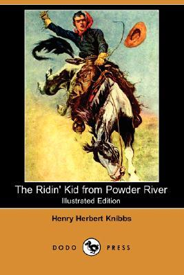 The Ridin Kid from Powder River (Illustrated Edition)  by  Henry Herbert Knibbs