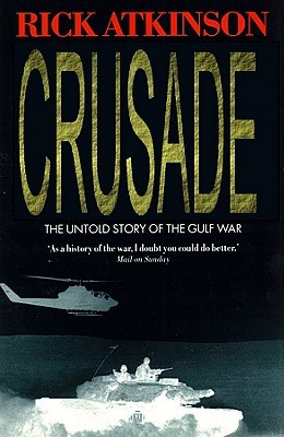 Crusade The Untold Story of the Gulf War Section Part 2 of 2  by  Rick Atkinson