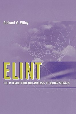 ELINT: The Interception and Analysis of Radar Signals Richard G. Wiley