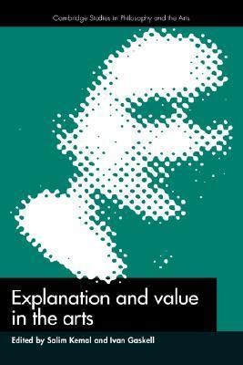 Explanation and Value in the Arts  by  Salim Kemal