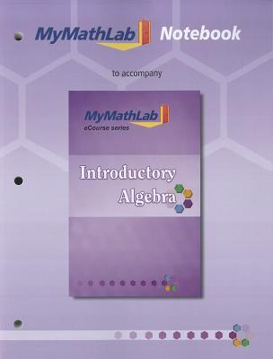 Mymathlab Notebook for Squires / Wyrick Introductory Algebra John Squires