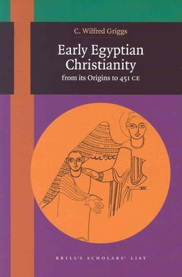 Early Egyptian Christianity: From Its Origins to 451 CE  by  C. Wilfred Griggs