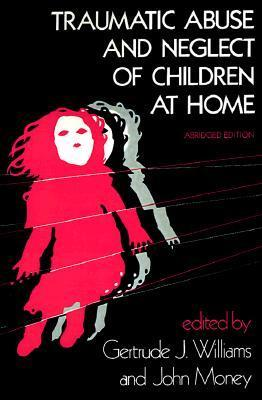 Traumatic Abuse and Neglect of Children at Home  by  Gertrude Joanne Williams