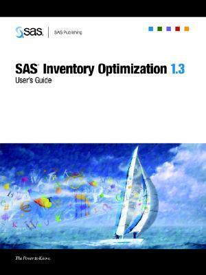 SAS(R) Inventory Optimization 1.3: Users Guide SAS Publishing