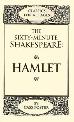 The Sixty-Minute Shakespeare--Hamlet Cass Foster