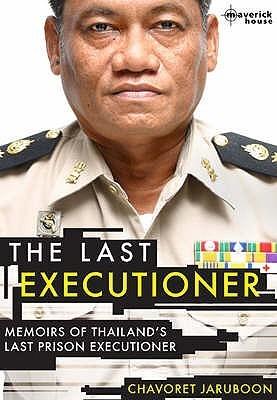 The Last Executioner: Memoirs of Thailands Last Prison Executioner Chavoret Jaruboon