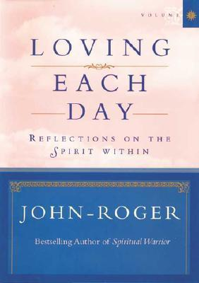 Loving Each Day: Reflections on the Spirit Within John-Roger