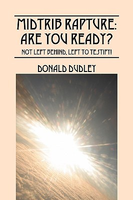 Midtrib Rapture: Are You Ready?: Not Left Behind, Left to Testify! Donald Dudley