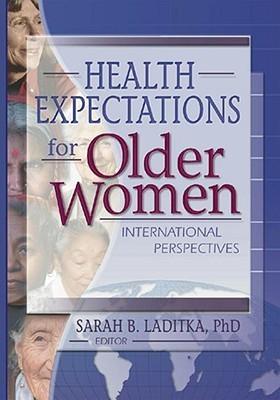 Health Expectations for Older Women: International Perspectives Sarah B. Laditka
