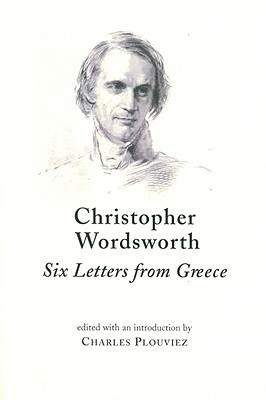 Christopher Wordsworth, Six Letters from Greece  by  Charles Plouviez