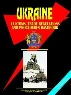 Ukraine Customs, Trade Regulations and Procedures Handbook (  by  USA International Business Publications