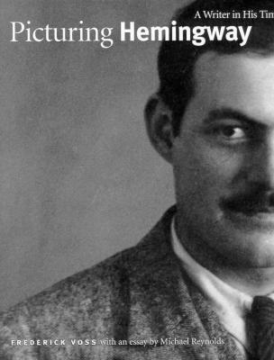 Picturing Hemingway: A Writer in His Time  by  Frederick Voss