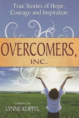 Overcomers, Inc.: True Stories of Hope, Courage and Inspiration  by  Lynne Klippel