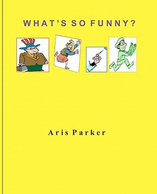 Whats So Funny? Aris Parker