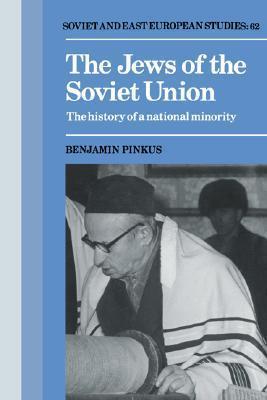 The Jews of the Soviet Union: The History of a National Minority Benjamin Pinkus