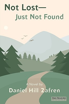 Not Lost - Just Not Found  by  Daniel Zafren