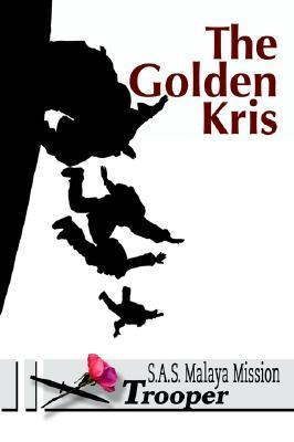 The Golden Kris: S.A.S. Malaya Mission Trooper