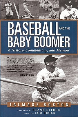 Baseball and the Baby Boomer: A History, Commentary, and Memoir  by  Talmage Boston