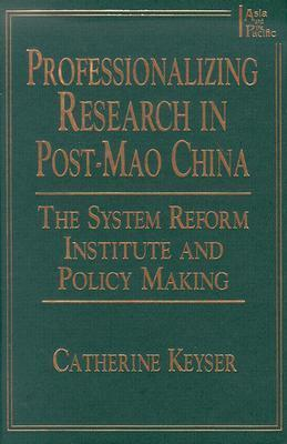 Professionalizing Research in Post-Mao China: The System Reform Institute and Policy Making Catherine H. Keyser