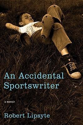 An Accidental Sportswriter: A Memoir Robert Lipsyte