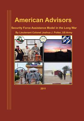 American Advisors: Security Force Assistance Model in the Long War Joseph J. Potter