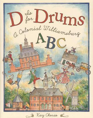 D is for Drums: A Colonial Williamsburg ABC Kay Chorao