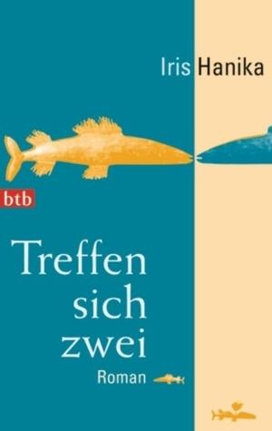 Treffen Sich Zwei Roman  by  Iris Hanika