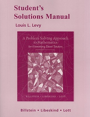 A Students Solutions Manual for A Problem Solving Approach to Mathematics for Elementary School Teachers for Problem Solving Approach to Mathematics for Elementary School Teachers  by  Rick Billstein