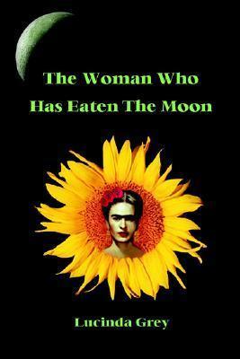 The Woman Who Has Eaten the Moon Lucinda Grey