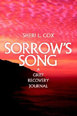Sorrows Song: A Grief Recovery Journal  by  Sheri Cox