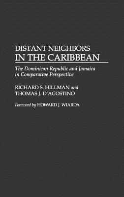 Distant Neighbors in the Caribbean: The Dominican Republic and Jamaica in Comparative Perspective Richard S. Hillman